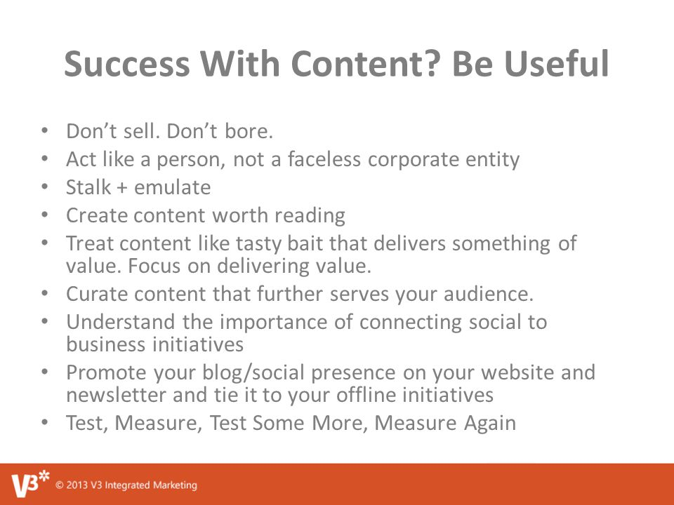 Success With Content. Be Useful Don't sell. Don't bore.