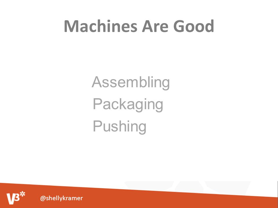 Machines Are Good Assembling Packaging Pushing @shellykramer