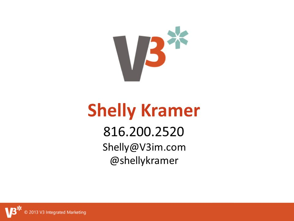 Shelly Kramer 816.200.2520 Shelly@V3im.com @shellykramer