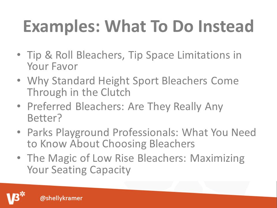 Examples: What To Do Instead Tip & Roll Bleachers, Tip Space Limitations in Your Favor Why Standard Height Sport Bleachers Come Through in the Clutch Preferred Bleachers: Are They Really Any Better.