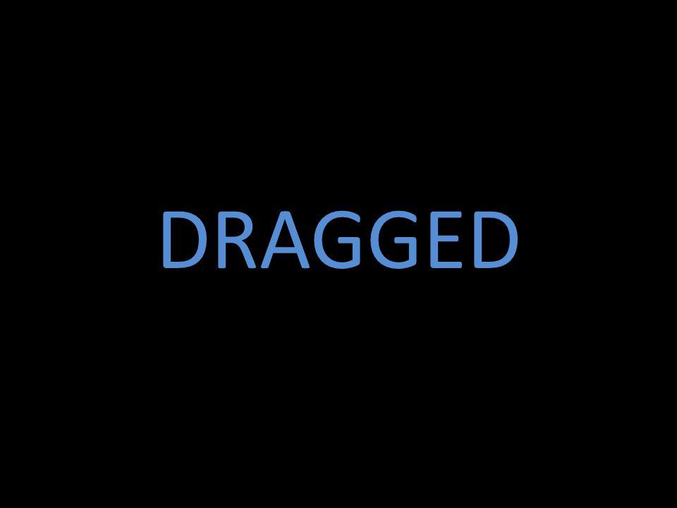 DRAGGED