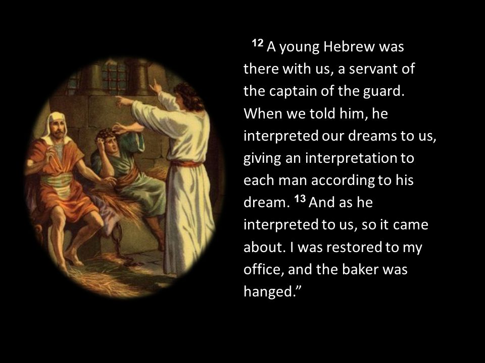 12 A young Hebrew was there with us, a servant of the captain of the guard.