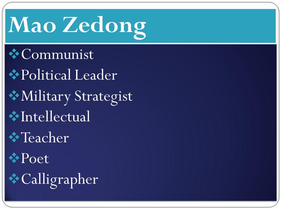 Mao Zedong  Communist  Political Leader  Military Strategist  Intellectual  Teacher  Poet  Calligrapher  Communist  Political Leader  Military Strategist  Intellectual  Teacher  Poet  Calligrapher