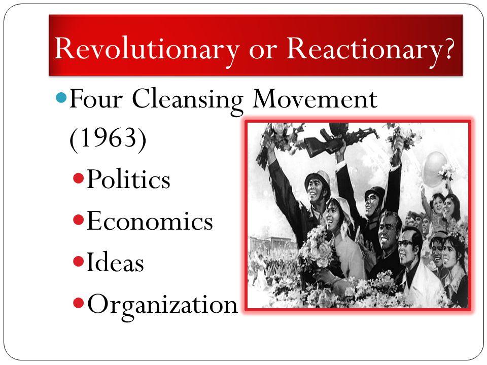Revolutionary or Reactionary Four Cleansing Movement (1963) Politics Economics Ideas Organization