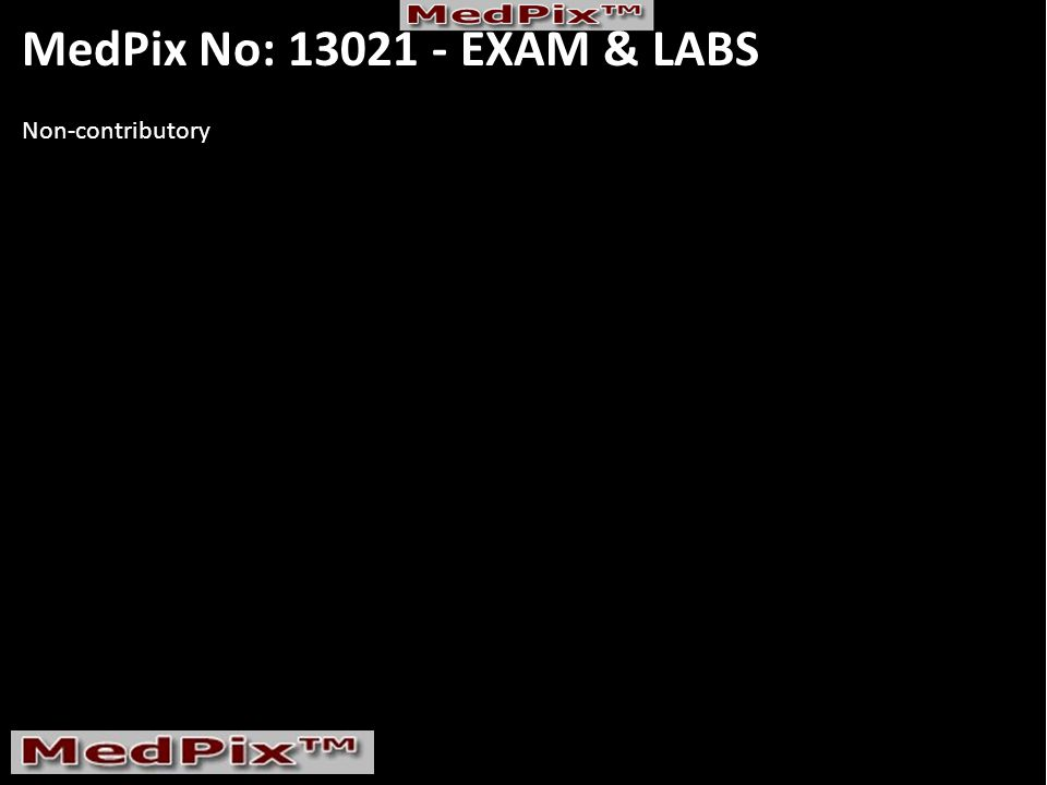 MedPix No: 13021 - EXAM & LABS Non-contributory