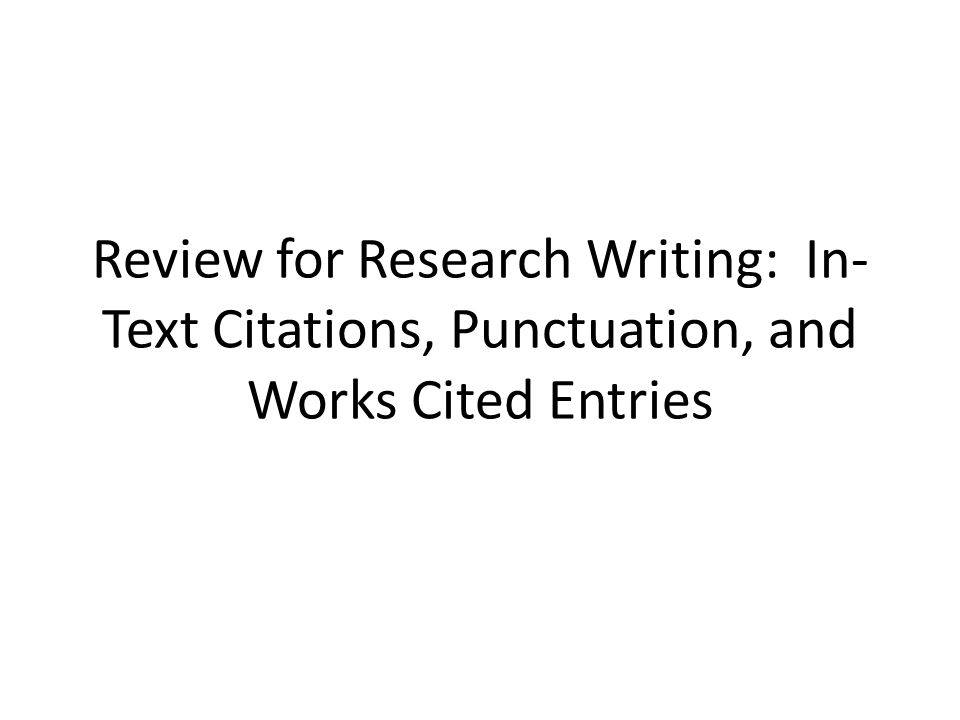 Review for Research Writing: In- Text Citations, Punctuation, and Works Cited Entries