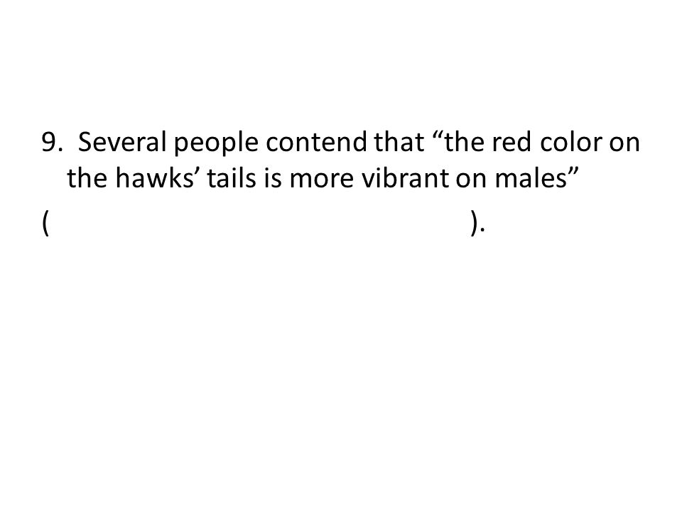 9. Several people contend that the red color on the hawks' tails is more vibrant on males ( ).