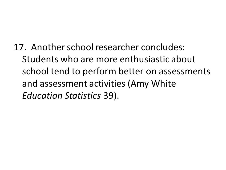 17. Another school researcher concludes: Students who are more enthusiastic about school tend to perform better on assessments and assessment activiti