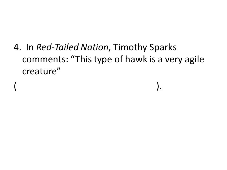 4. In Red-Tailed Nation, Timothy Sparks comments: This type of hawk is a very agile creature ( ).