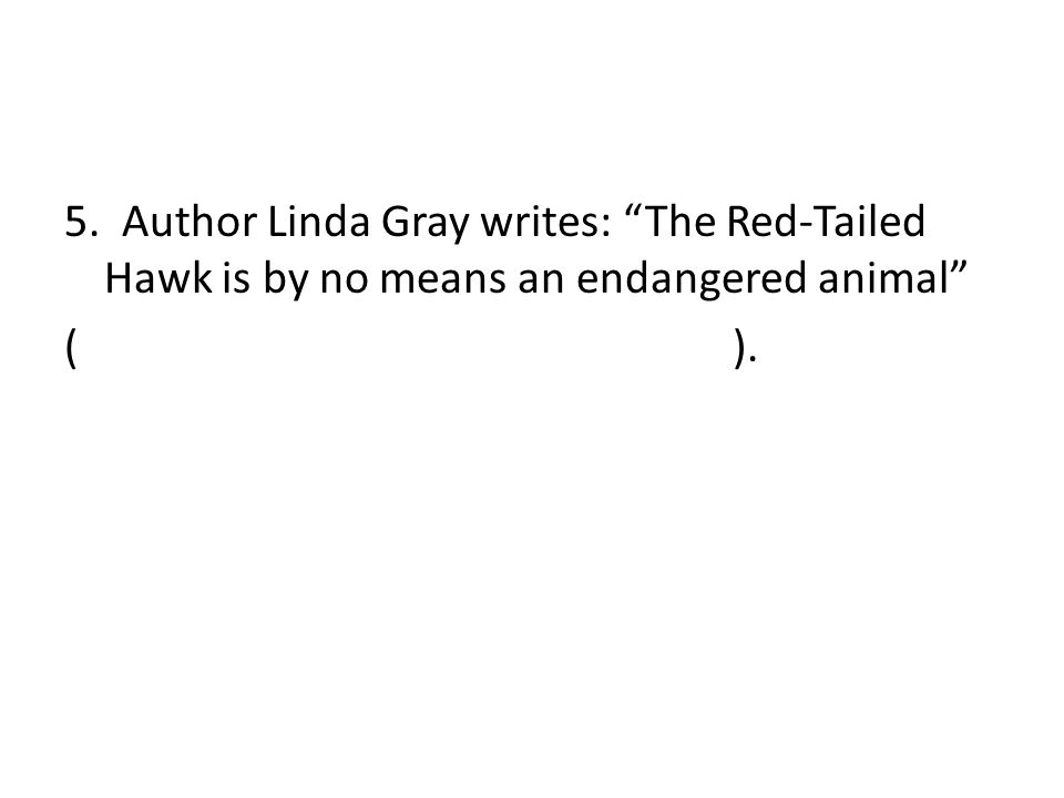 5. Author Linda Gray writes: The Red-Tailed Hawk is by no means an endangered animal ( ).