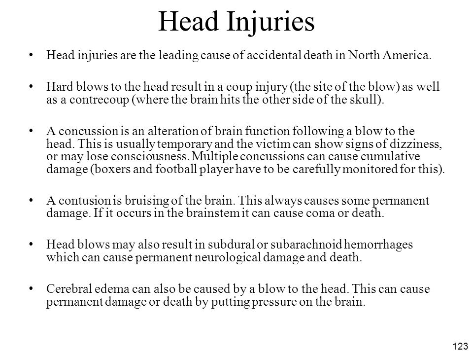 123 Head Injuries Head injuries are the leading cause of accidental death in North America.