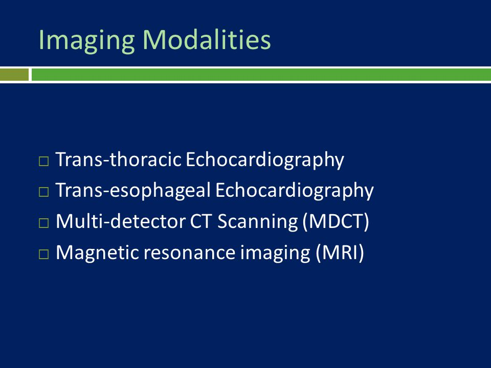 Imaging Modalities  Trans-thoracic Echocardiography :  Most Widely Used imaging modality  The Best Imaging modality to depict Small Masses (Valves )  Limitations : Visualization of Extra-Cardiac Extension  TEE : less limitation of acoustic window than thoracic mode,  The Airways and lungs can be obstacles for imaging of the Aortic arch, Pulmonary Arteries and Veins
