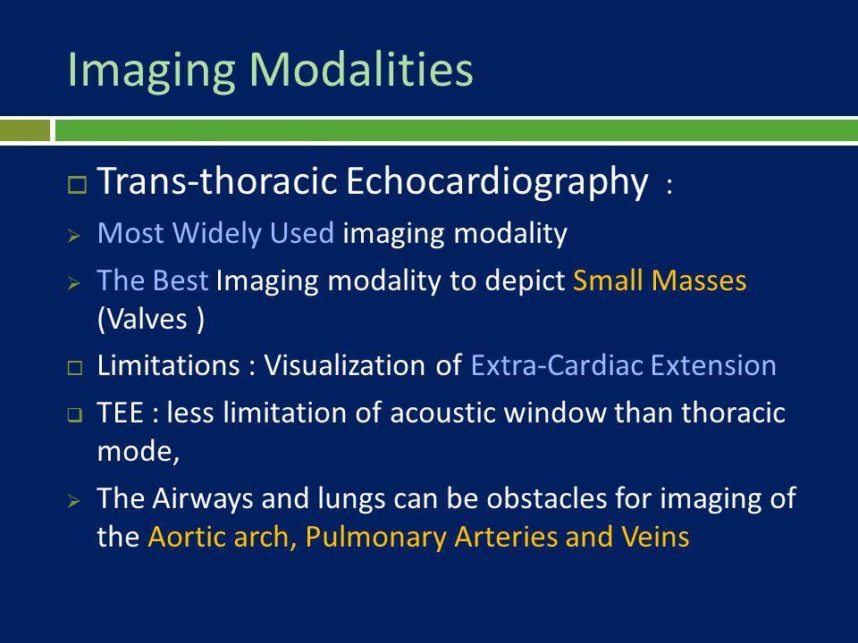 Imaging Modalities  MRI :  The Modality of Choice to evaluate Cardiac Tumors.