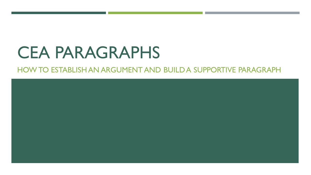CEA PARAGRAPHS HOW TO ESTABLISH AN ARGUMENT AND BUILD A SUPPORTIVE PARAGRAPH