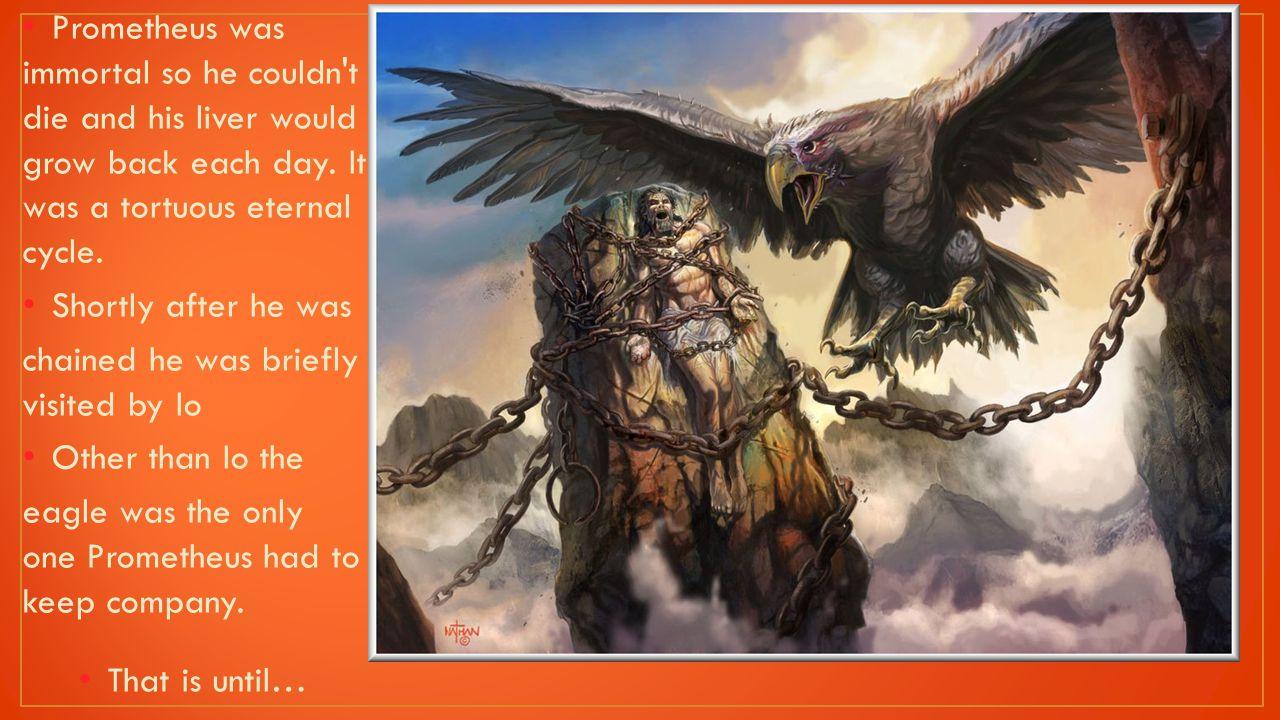 Punishing man was not enough, Zeus wanted to punish Prometheus.