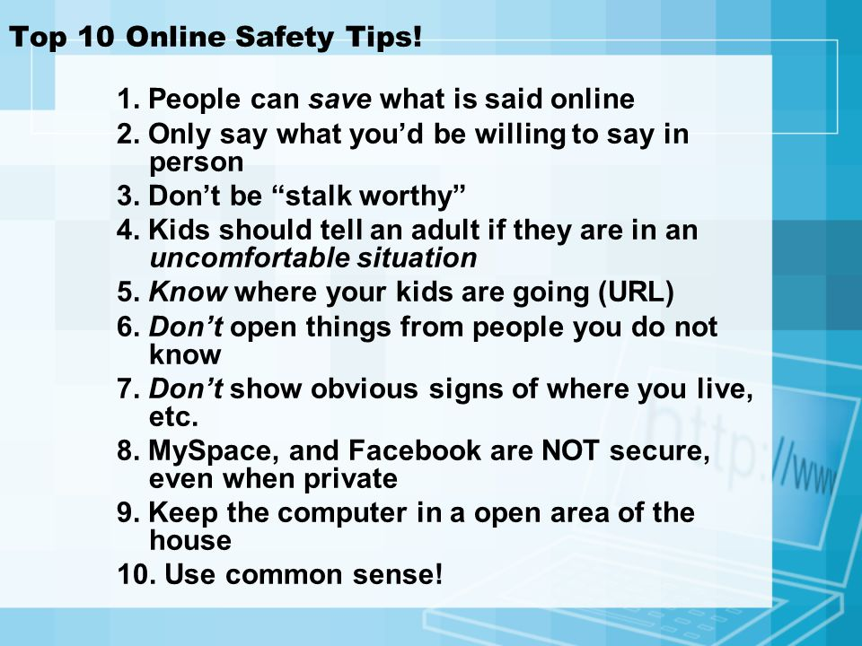 Top 10 Online Safety Tips.1. People can save what is said online 2.