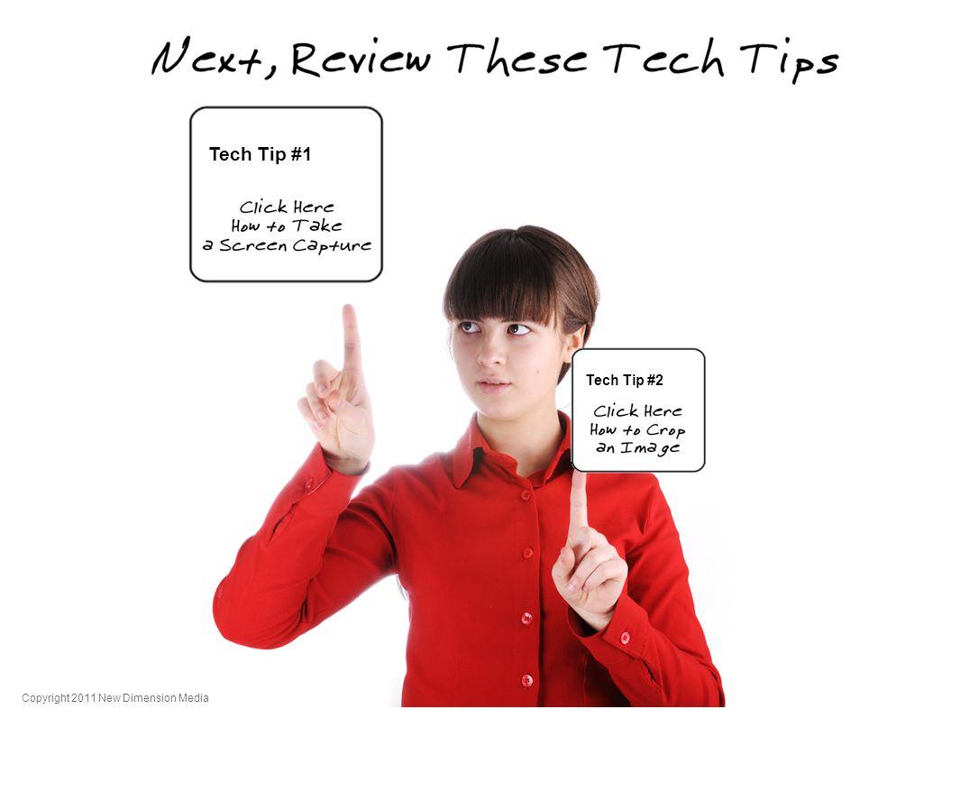 Tech Tip #2 Tech Tip #1 Copyright 2011 New Dimension Media