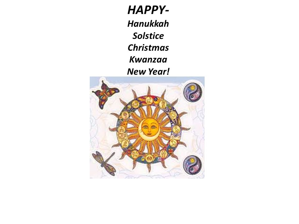 HAPPY- Hanukkah Solstice Christmas Kwanzaa New Year!