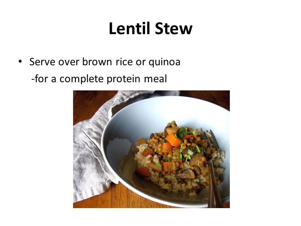 Lentil Stew Serve over brown rice or quinoa -for a complete protein meal