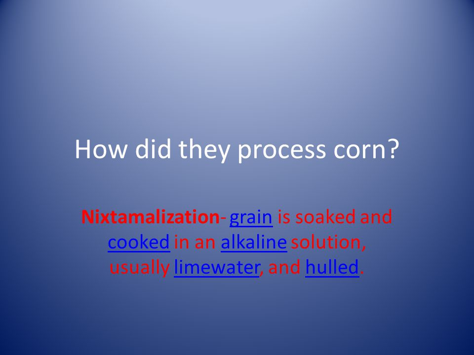 How did they process corn.