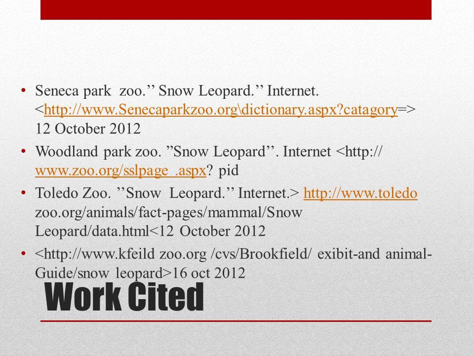 "Work Cited Seneca park zoo.'' Snow Leopard.'' Internet. 12 October 2012http://www.Senecaparkzoo.org\dictionary.aspx?catagory Woodland park zoo. ""Snow"