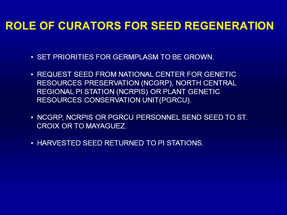 ROLE OF CURATORS FOR SEED REGENERATION SET PRIORITIES FOR GERMPLASM TO BE GROWN.
