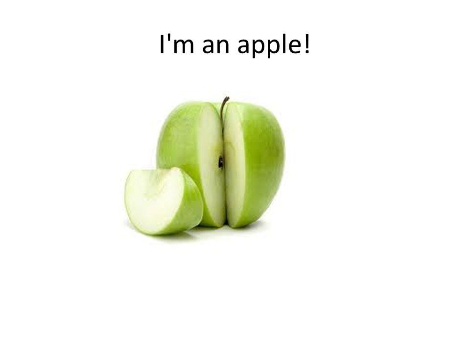 I m an apple!