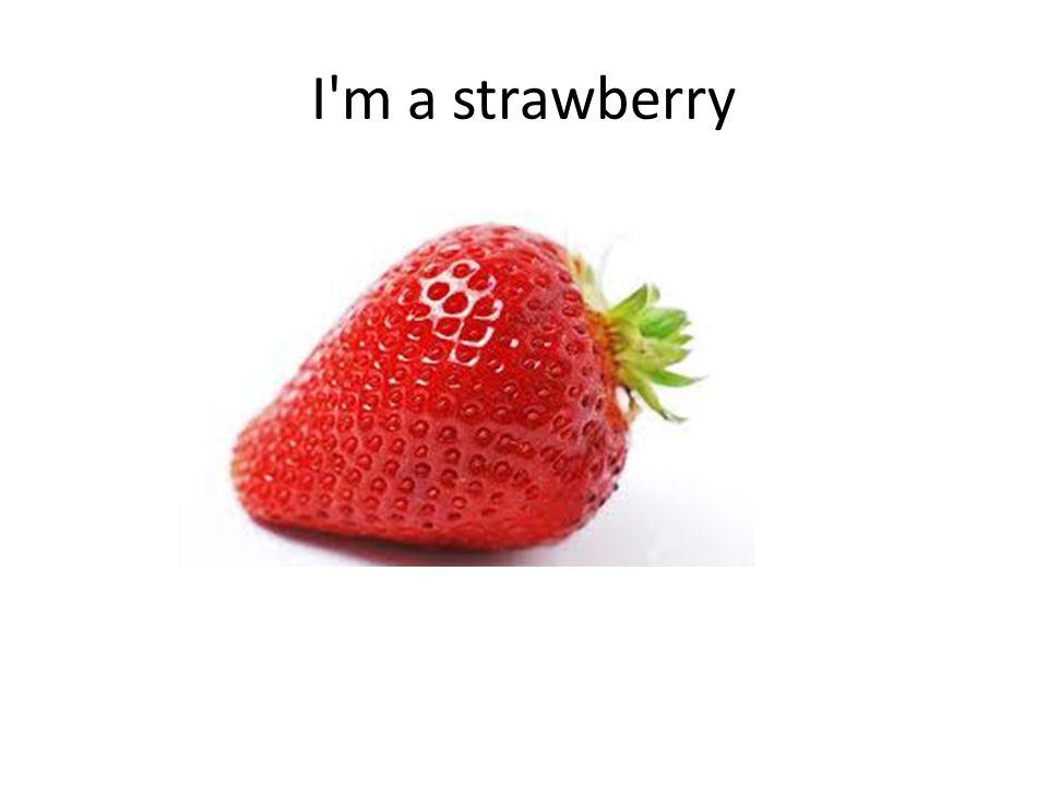 I m a strawberry