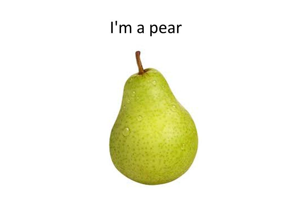 I m a pear
