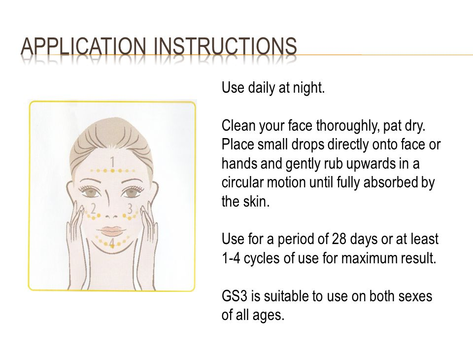 Use daily at night. Clean your face thoroughly, pat dry.