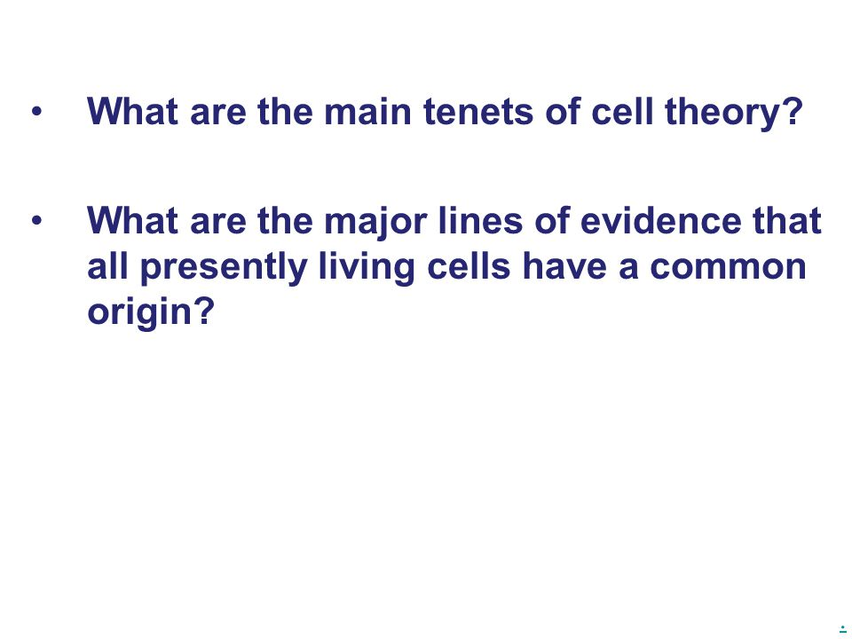 . What are the main tenets of cell theory? What are the major lines of evidence that all presently living cells have a common origin?