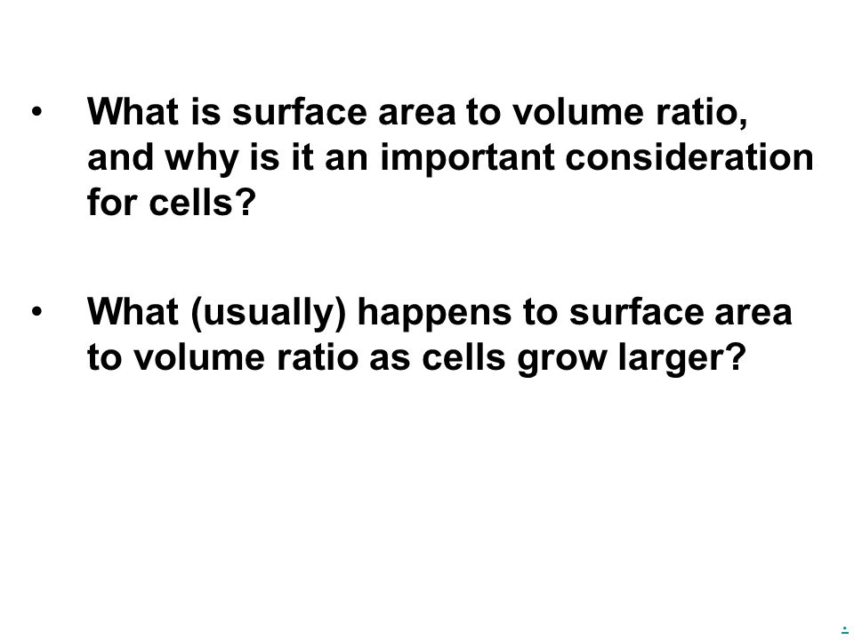 What is surface area to volume ratio, and why is it an important consideration for cells.