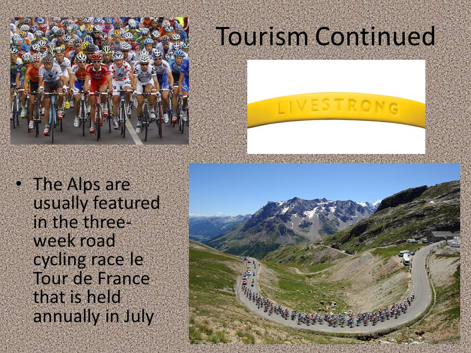 Tourism Continued The Alps are usually featured in the three- week road cycling race le Tour de France that is held annually in July