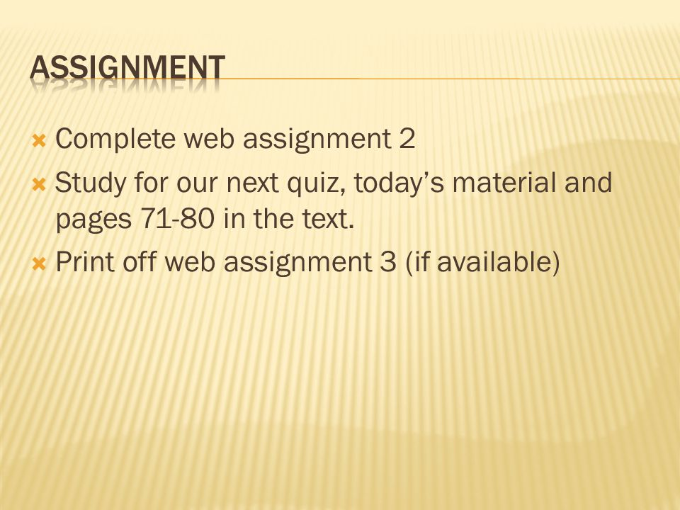  Complete web assignment 2  Study for our next quiz, today's material and pages 71-80 in the text.  Print off web assignment 3 (if available)