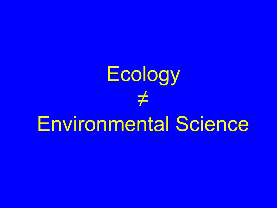 Ecology ≠ Environmental Science