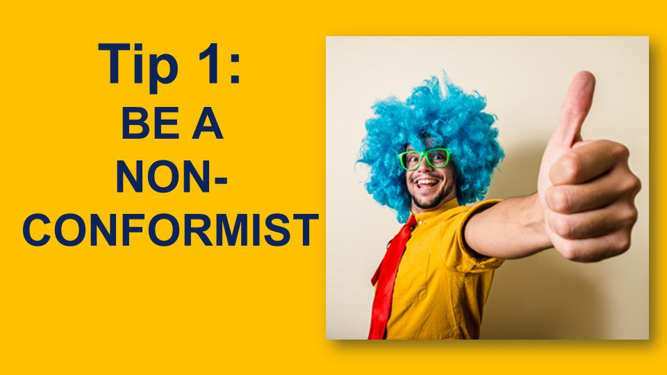 FLEX Tip 1: BE A NON- CONFORMIST