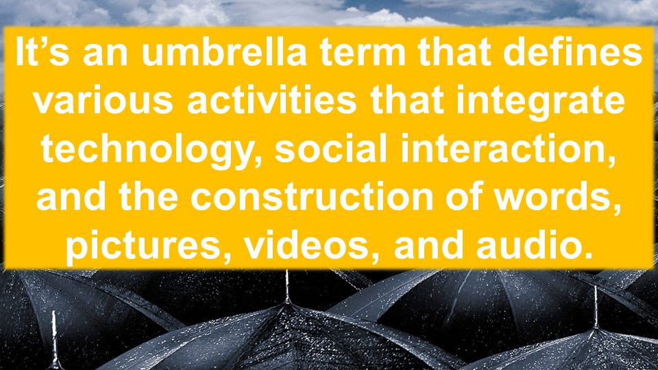 FLEX It's an umbrella term that defines various activities that integrate technology, social interaction, and the construction of words, pictures, videos, and audio.