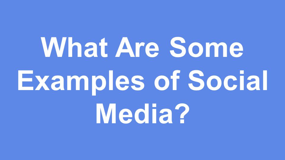 FLEX What Are Some Examples of Social Media