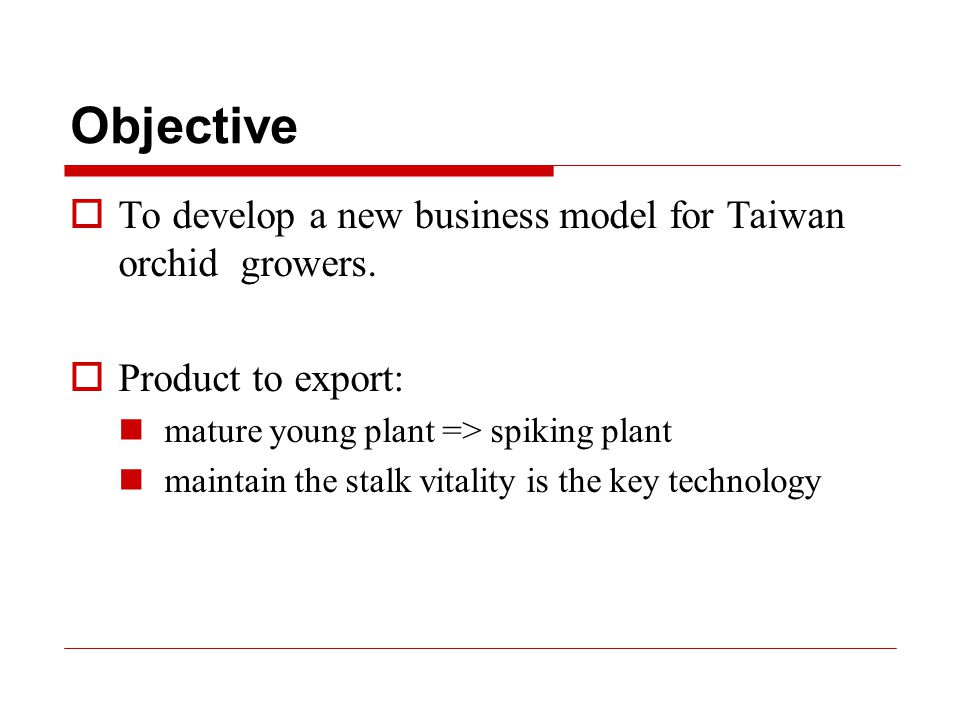Objective  To develop a new business model for Taiwan orchid growers.