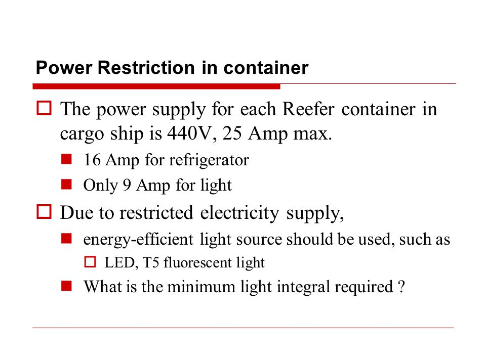 Power Restriction in container  The power supply for each Reefer container in cargo ship is 440V, 25 Amp max.