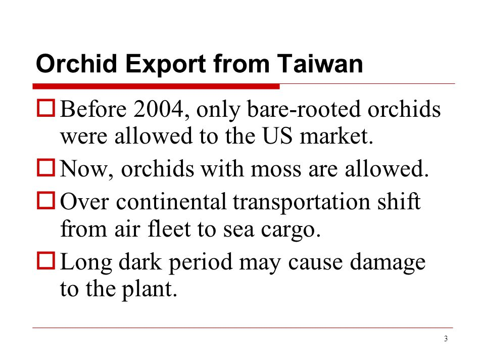 3 Orchid Export from Taiwan  Before 2004, only bare-rooted orchids were allowed to the US market.