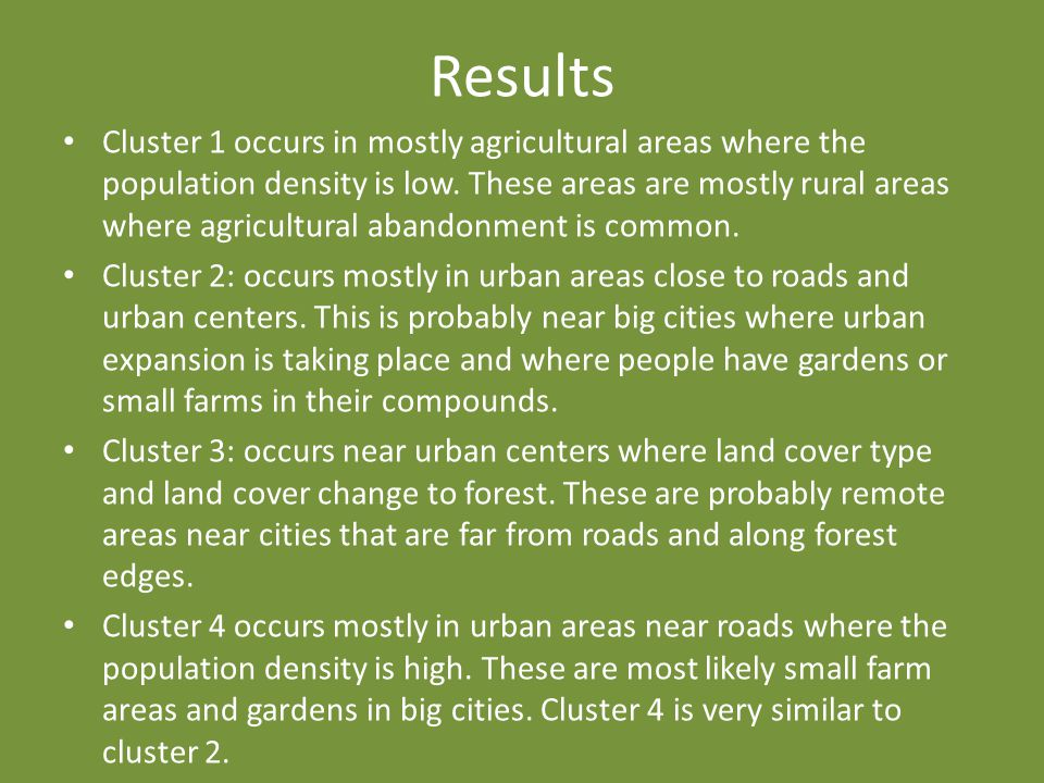 Results Cluster 1 occurs in mostly agricultural areas where the population density is low.