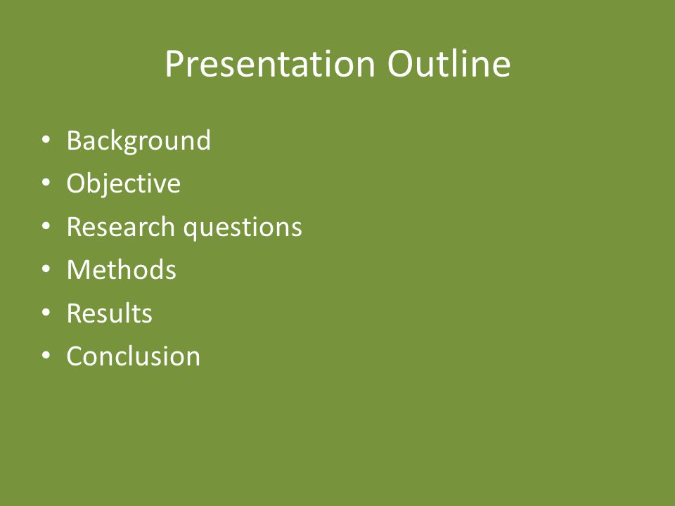 Presentation Outline Background Objective Research questions Methods Results Conclusion
