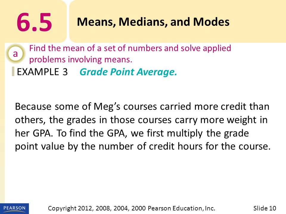 EXAMPLE 6.5 Means, Medians, and Modes a Find the mean of a set of numbers and solve applied problems involving means.