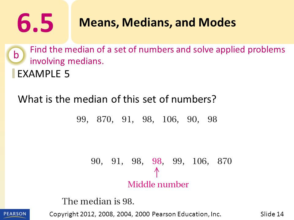 EXAMPLE 6.5 Means, Medians, and Modes b Find the median of a set of numbers and solve applied problems involving medians.