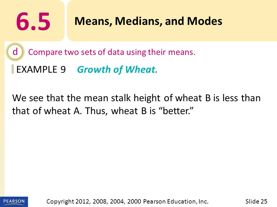 EXAMPLE 6.5 Means, Medians, and Modes d Compare two sets of data using their means.