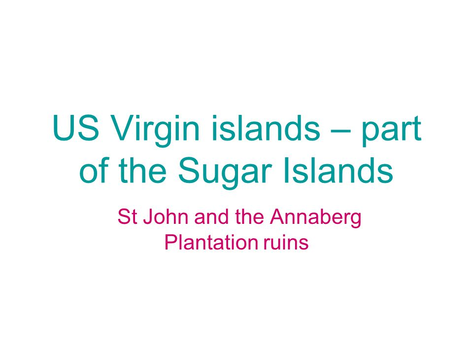 US Virgin islands – part of the Sugar Islands St John and the Annaberg Plantation ruins