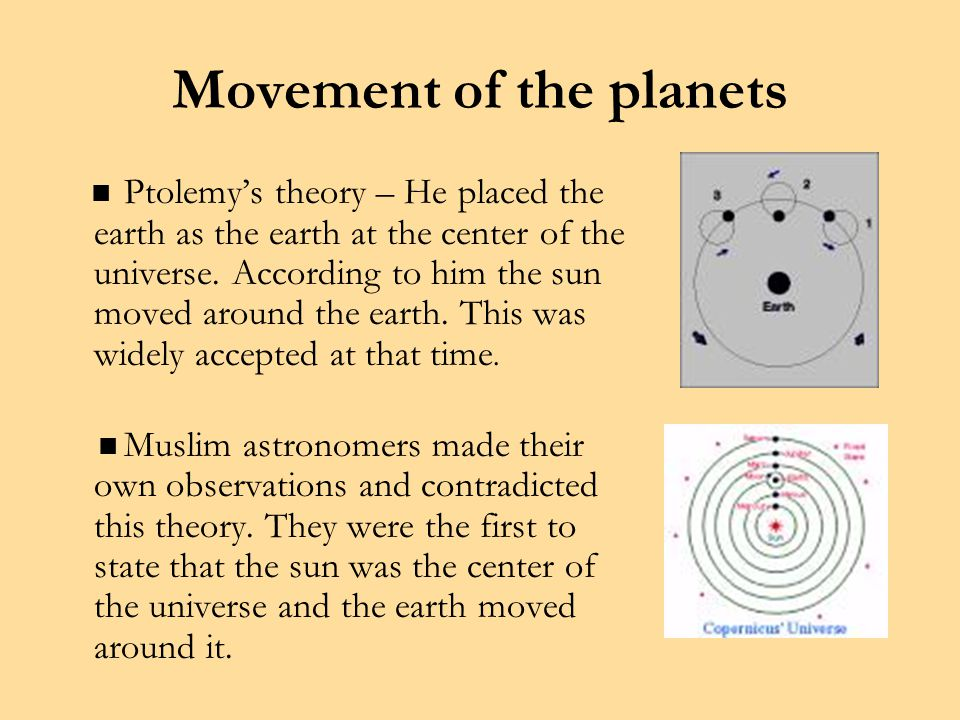 Movement of the planets Ptolemy's theory – He placed the earth as the earth at the center of the universe.