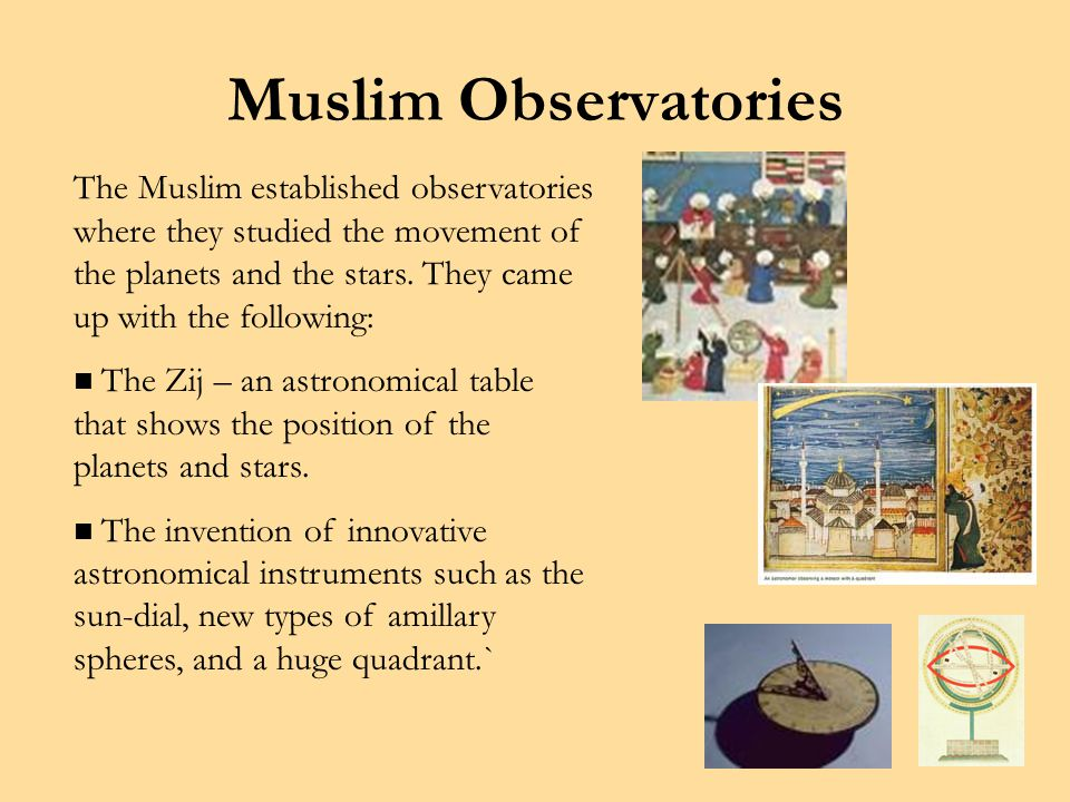 Muslim Observatories The Muslim established observatories where they studied the movement of the planets and the stars.