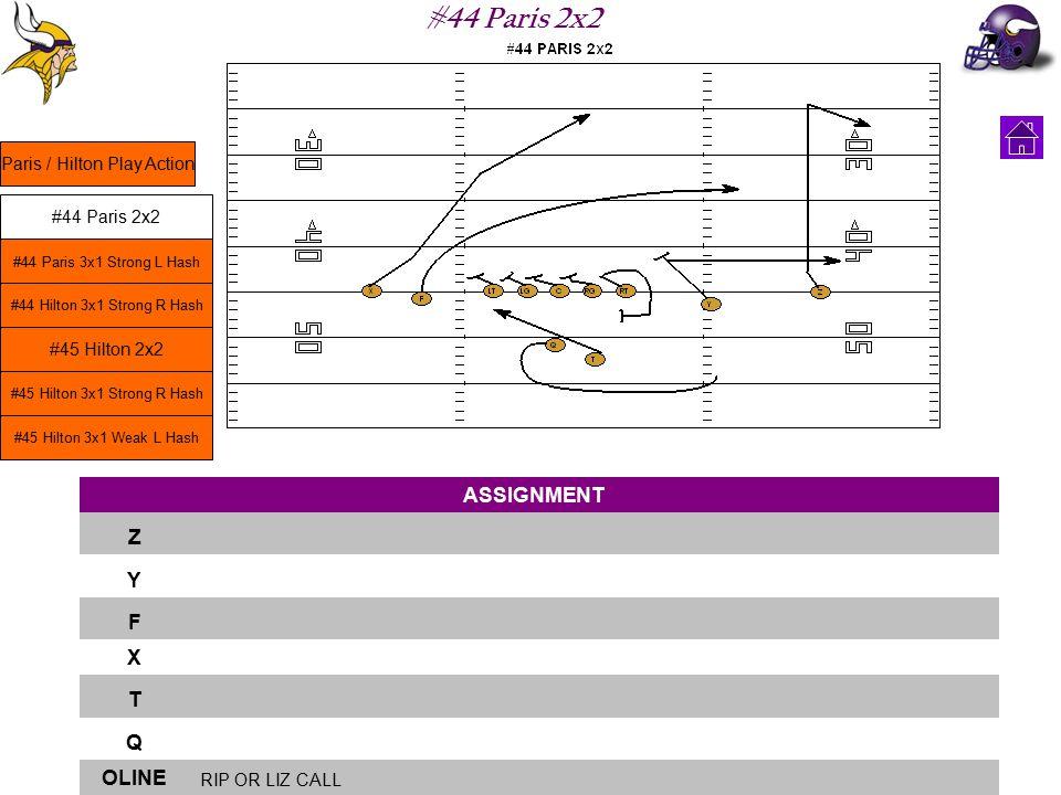 #44 Paris 2x2 ASSIGNMENT Z Y F X T Q OLINE RIP OR LIZ CALL Paris / Hilton Play Action #44 Paris 2x2 #44 Paris 3x1 Strong L Hash #45 Hilton 2x2 #45 Hil